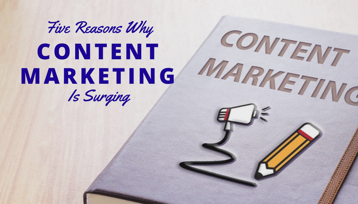 Five Reasons Why Content Marketing Is Surging