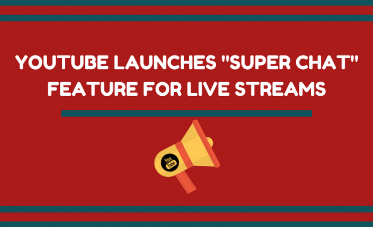 YouTube Launches Super Chat Feature for Live Streams