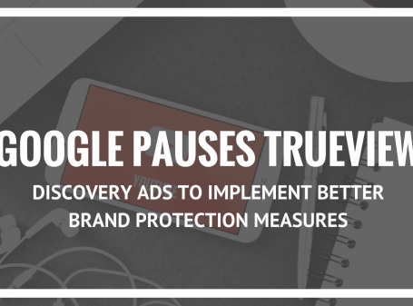 Google Pauses TrueView Discovery Ads to Implement Better Brand Protection Measures
