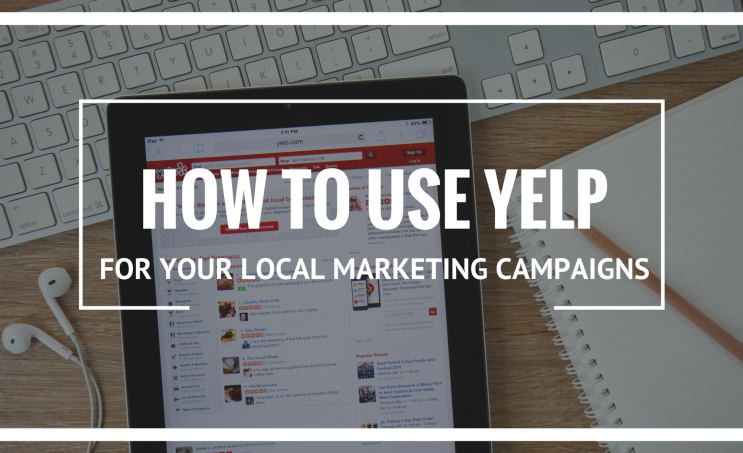 How to Use Yelp for Your Local Marketing Campaigns