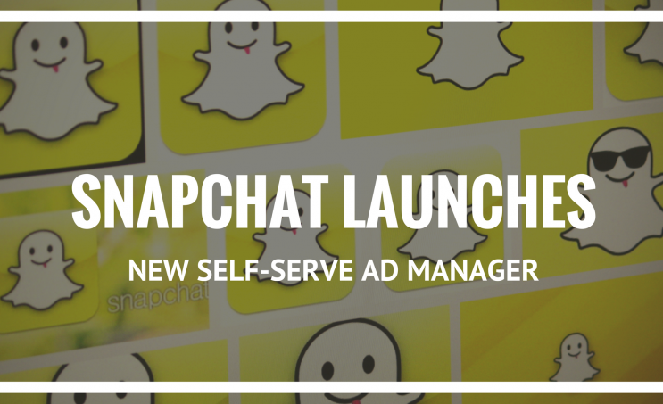 Snapchat Launches New Self-Serve Ad Manager