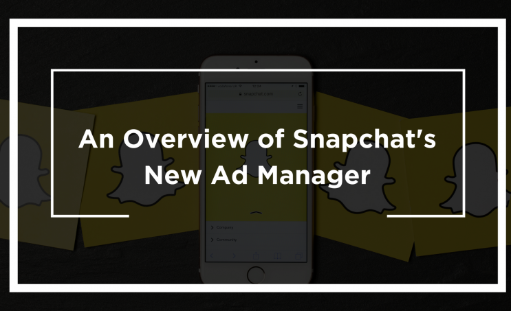 An Overview of Snapchat's New Ad Manager
