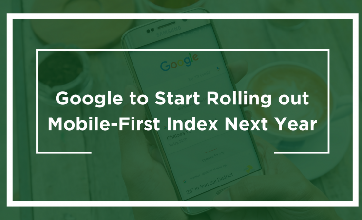 Google to Start Rolling out Mobile-First Index Next Year
