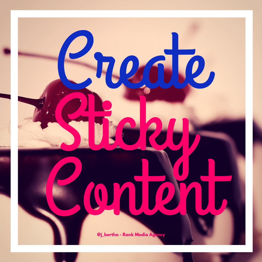 Create sticky content for social media marketing.