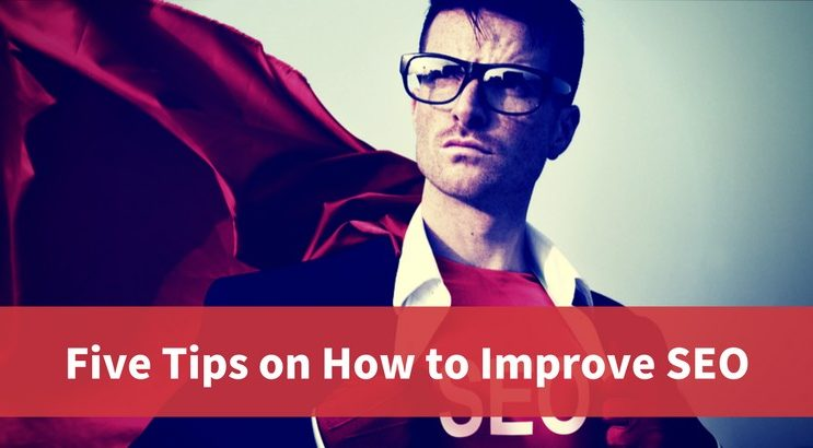 Five Tips on How to Improve SEO